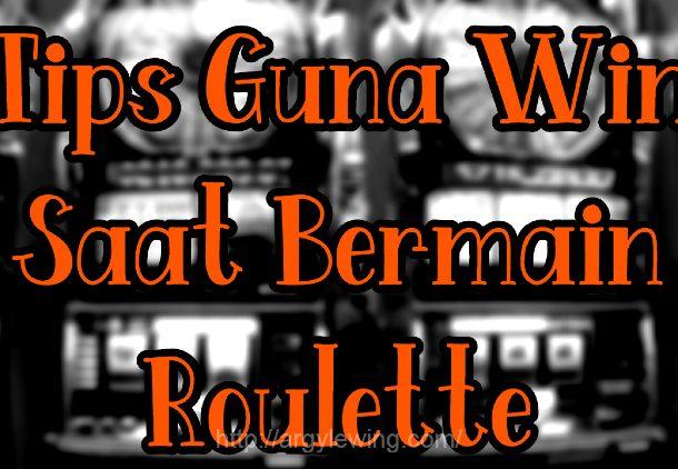 Tips Guna Win Saat Bermain Roulette