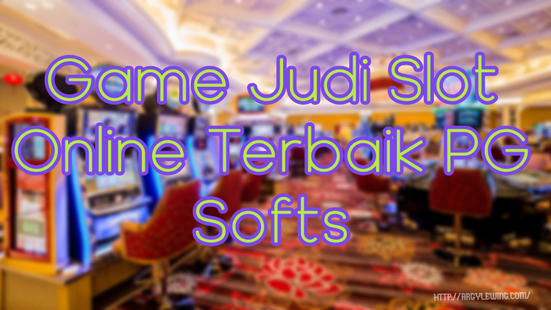 Game Judi Slot Online Terbaik PG Softs