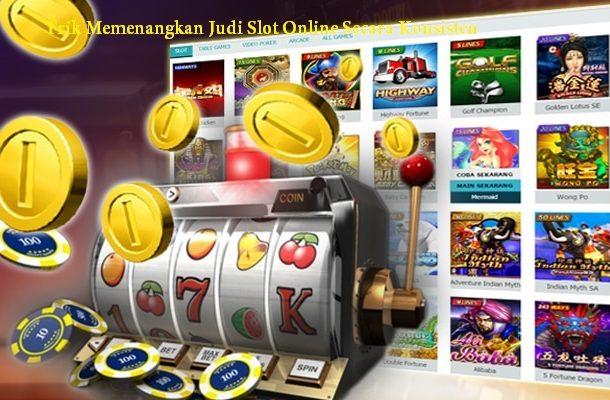 Trik Memenangkan Judi Slot Online Secara Konsisten