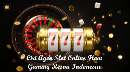 Ciri Agen Slot Online Flow Gaming Resmi Indonesia