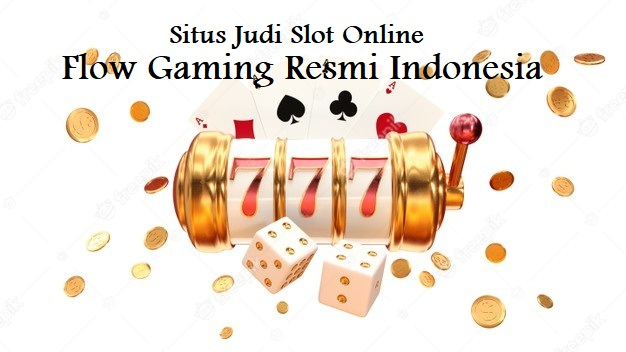 Situs Judi Slot Online Flow Gaming Resmi Indonesia